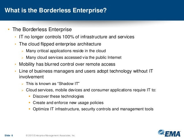 What is the Borderless Enterprise? • The Borderless Enterprise • IT no longer controls 100% of infrastructure and services...