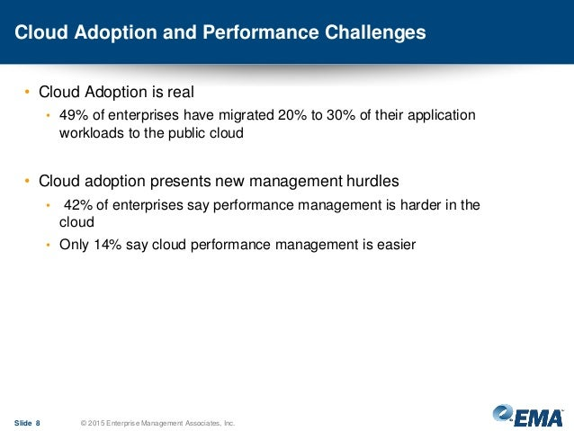 Cloud Adoption and Performance Challenges • Cloud Adoption is real • 49% of enterprises have migrated 20% to 30% of their ...