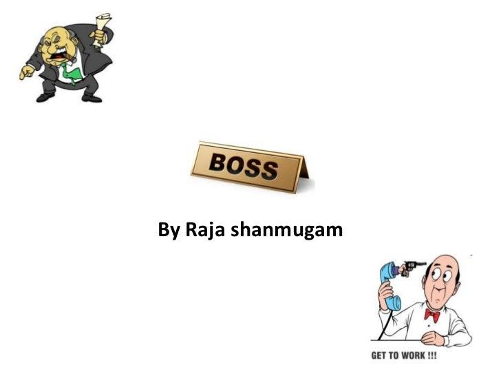The BossBy Raja shanmugam