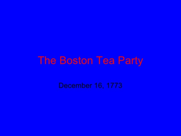 The Boston Tea Party December 16, 1773