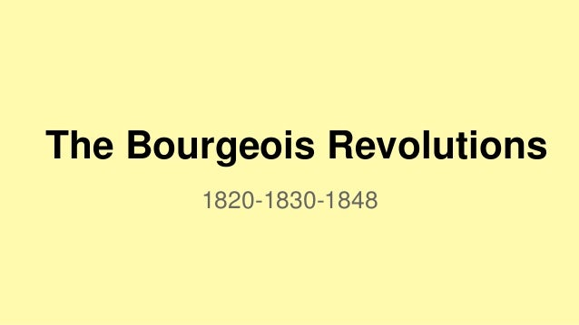 The Bourgeois Revolutions 1820-1830-1848