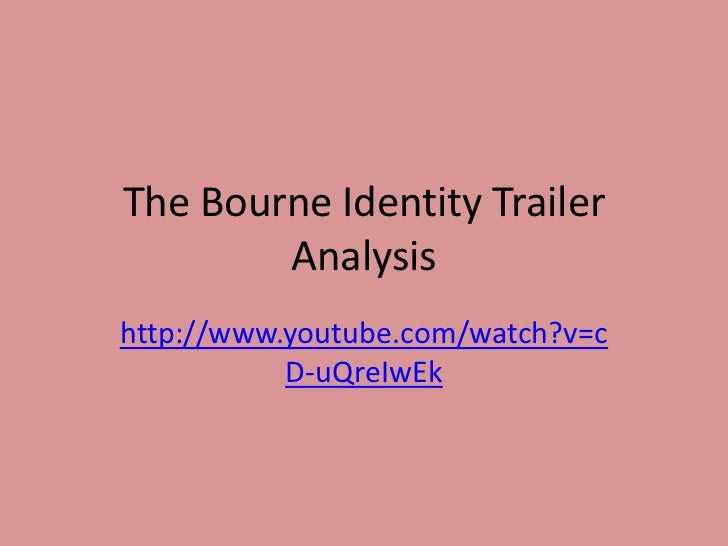 The Bourne Identity Trailer        Analysishttp://www.youtube.com/watch?v=c           D-uQreIwEk