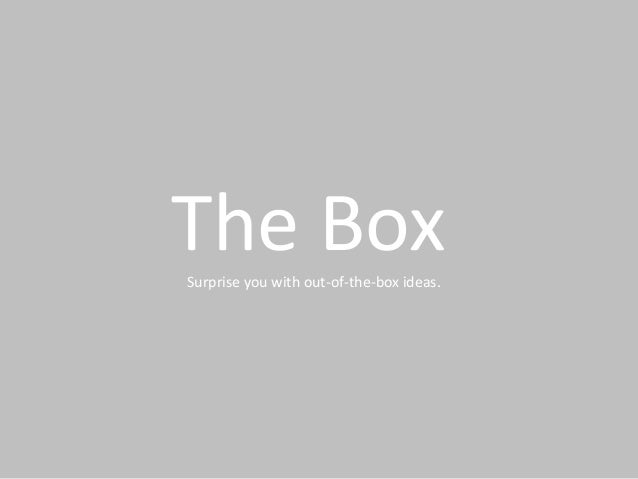 The Box Surprise you with out-of-the-box ideas.