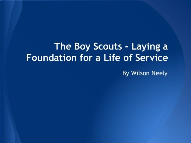 The Boy Scouts - Laying a Foundation for a Life of Service