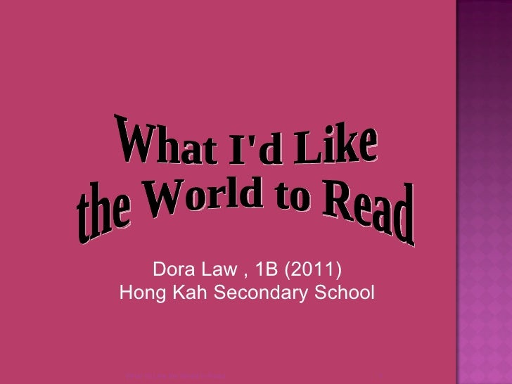 What I'd Like the World to Read What I'd Like  the World to Read Dora Law , 1B (2011) Hong Kah Secondary School