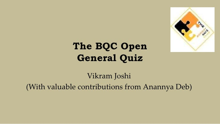 The BQC Open             General Quiz                 Vikram Joshi(With valuable contributions from Anannya Deb)