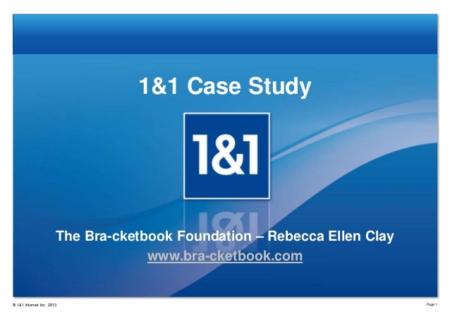 1&1 Case Study  The Bra-cketbook Foundation – Rebecca Ellen Clay www.bra-cketbook.com  ® 1&1 Internet Inc. 2013  Page 1