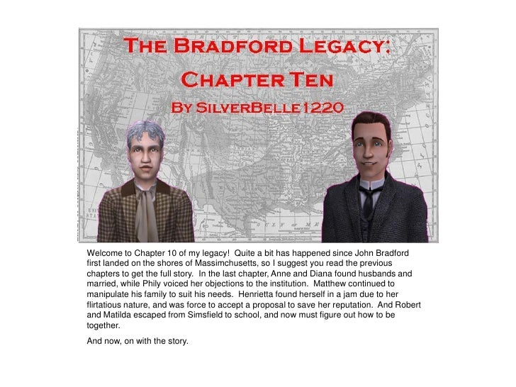Welcome to Chapter 10 of my legacy! Quite a bit has happened since John Bradford first landed on the shores of Massimchuse...