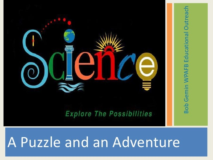 A Puzzle and an Adventure<br />Bob Gemin WPAFB Educational Outreach<br />