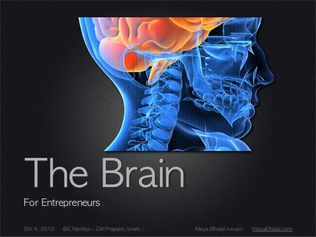 Oct 4, 2010 IDC Herzliya - Zell Program, Israel Maya Elhalal-Levavi MayaElhalal.com The Brain For Entrepreneurs