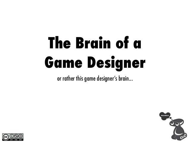 The Brain of aGame Designer or rather this game designer's brain...