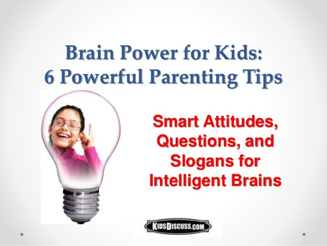 Brain Power for Kids: 6 Powerful Parenting Tips Smart Attitudes, Questions, and Slogans for Intelligent Brains