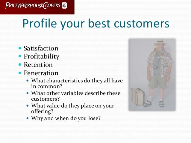 Profile your best customers  Satisfaction  Profitability  Retention  Penetration  What characteristics do they all ha...