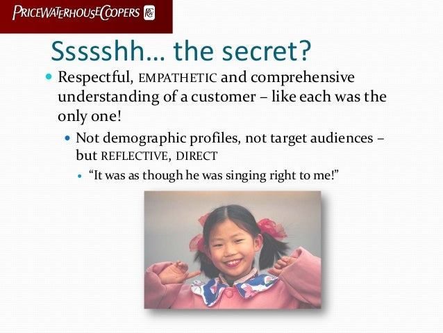 Ssssshh… the secret?  Respectful, EMPATHETIC and comprehensive understanding of a customer – like each was the only one! ...