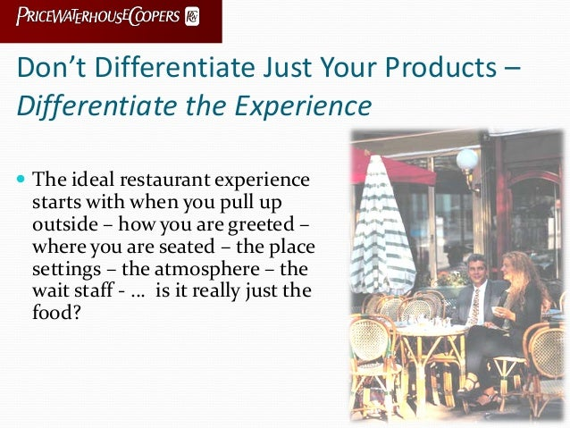 Don't Differentiate Just Your Products – Differentiate the Experience  The ideal restaurant experience starts with when y...