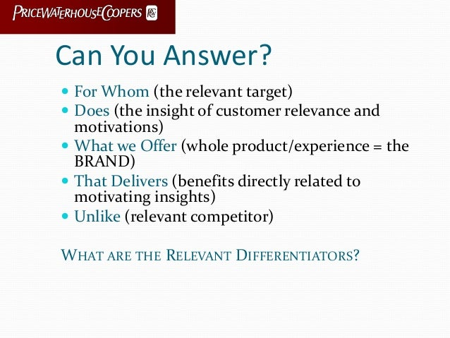 Can You Answer?  For Whom (the relevant target)  Does (the insight of customer relevance and motivations)  What we Offe...