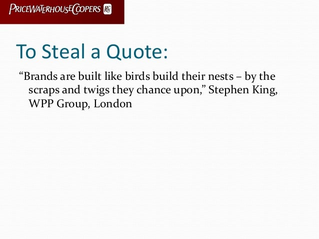 """To Steal a Quote: """"Brands are built like birds build their nests – by the scraps and twigs they chance upon,"""" Stephen King..."""