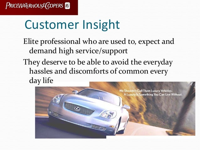 Customer Insight Elite professional who are used to, expect and demand high service/support They deserve to be able to avo...