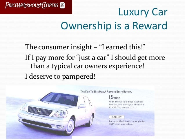 """Luxury Car Ownership is a Reward The consumer insight – """"I earned this!"""" If I pay more for """"just a car"""" I should get more ..."""