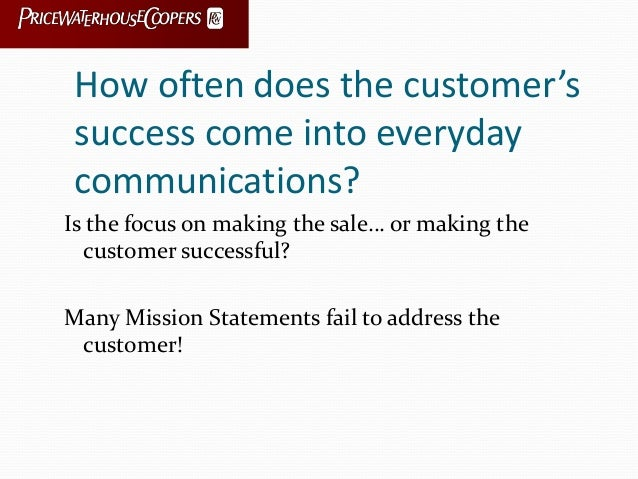 How often does the customer's success come into everyday communications? Is the focus on making the sale… or making the cu...