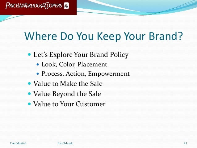 Where Do You Keep Your Brand?  Let's Explore Your Brand Policy  Look, Color, Placement  Process, Action, Empowerment  ...