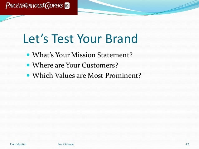 Let's Test Your Brand  What's Your Mission Statement?  Where are Your Customers?  Which Values are Most Prominent? Conf...