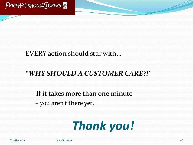 """Thank you! EVERY action should star with… """"WHY SHOULD A CUSTOMER CARE?!"""" If it takes more than one minute – you aren't the..."""