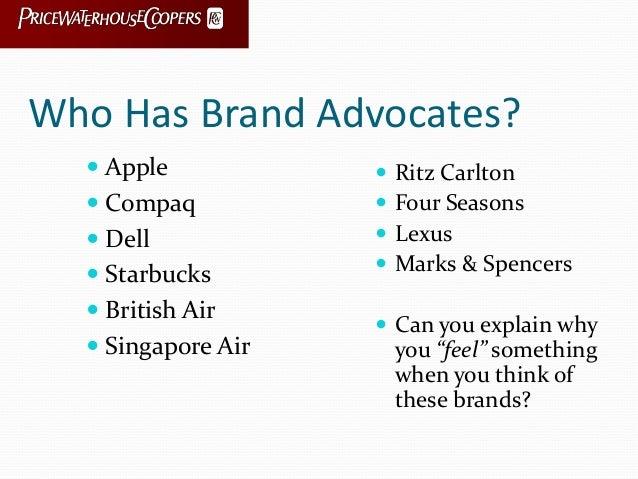 Who Has Brand Advocates?  Apple  Compaq  Dell  Starbucks  British Air  Singapore Air  Ritz Carlton  Four Seasons ...
