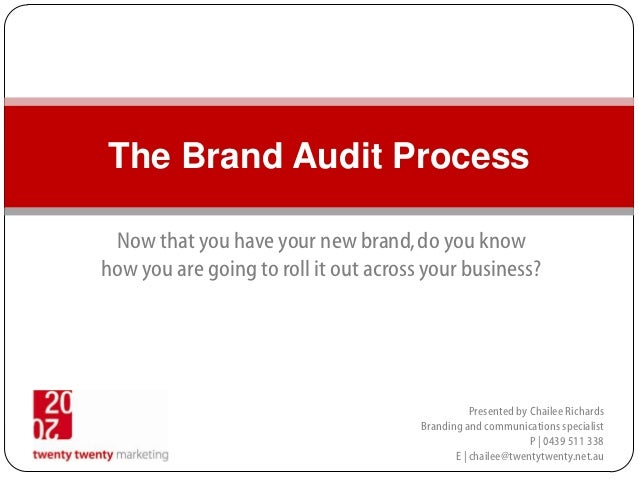 The Brand Audit Process Now that you have your new brand, do you knowhow you are going to roll it out across your business...