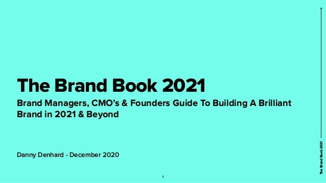 The Brand Book 2021 Brand Managers, CMO's & Founders Guide To Building A Brilliant Brand in 2021 & Beyond 1 TheBrandBook20...