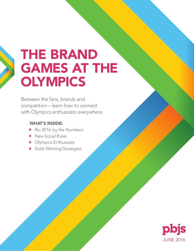 JUNE 2016 THE BRAND GAMES AT THE OLYMPICS Between the fans, brands and competition – learn how to connect with Olympics en...