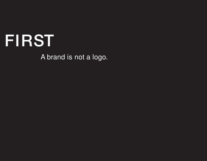 FIRST    A brand is not a logo.