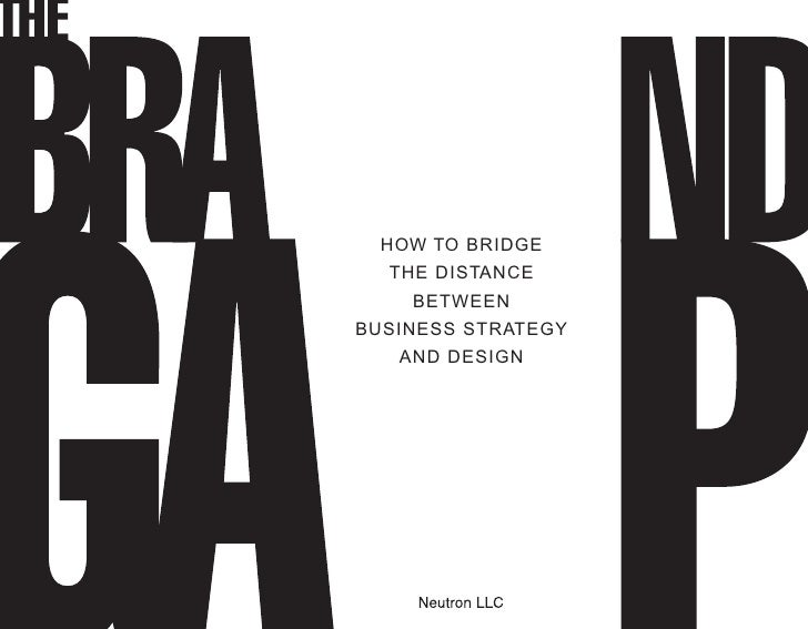 HOW TO BRIDGE   THE DISTANCE     BETWEEN BUSINESS STRATEGY    AND DESIGN