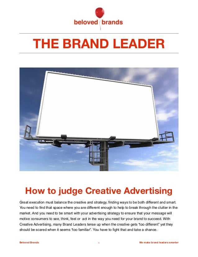 THE BRAND LEADER How to judge Creative Advertising Great execution must balance the creative and strategy, finding ways to ...
