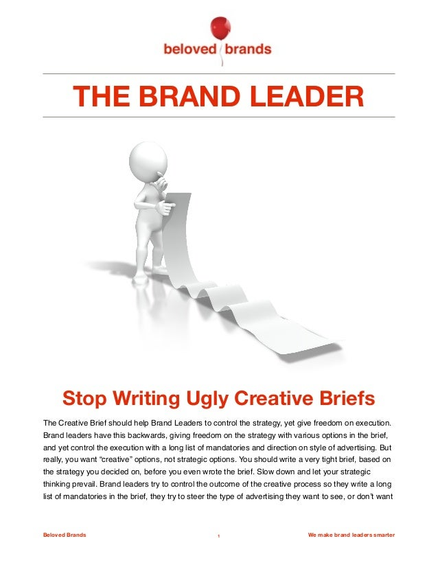 THE BRAND LEADER Stop Writing Ugly Creative Briefs The Creative Brief should help Brand Leaders to controlthe strategy, y...