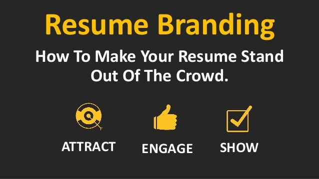 Resume Branding How To Make Your Resume Stand Out Of The Crowd.  How To Write A Resume That Stands Out