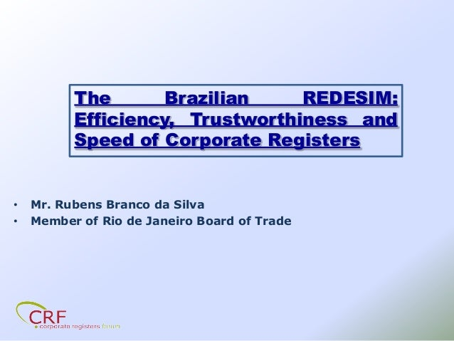 The Brazilian REDESIM: Efficiency, Trustworthiness and Speed of Corporate Registers • Mr. Rubens Branco da Silva • Member ...