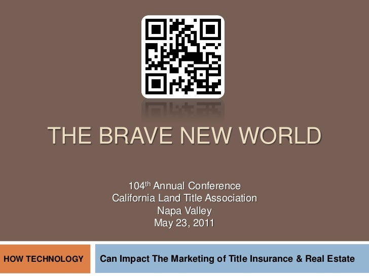 THE BRAVE NEW WORLD                      104th Annual Conference                   California Land Title Association      ...