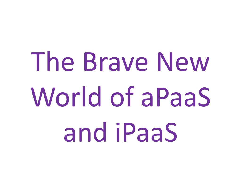 The brave new world of a paas and ipaas