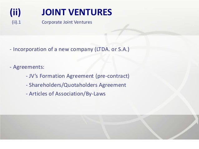 (ii)        JOINT VENTURES(ii).1      Corporate Joint Ventures- Incorporation of a new company (LTDA. or S.A.)- Agreements...