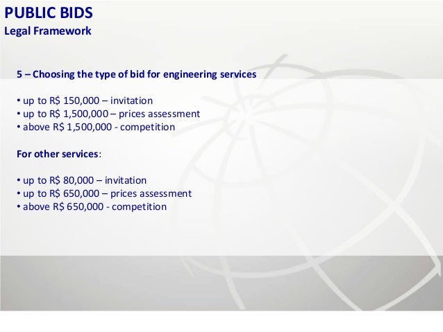 PUBLIC BIDSLegal Framework  5 – Choosing the type of bid for engineering services  • up to R$ 150,000 – invitation  • up t...