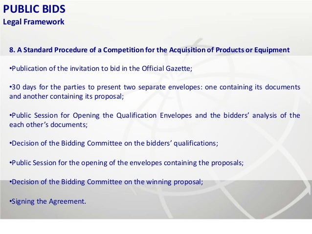 PUBLIC BIDSLegal Framework 8. A Standard Procedure of a Competition for the Acquisition of Products or Equipment •Publicat...