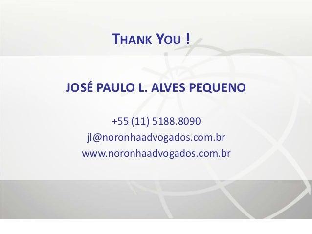 THANK YOU !JOSÉ PAULO L. ALVES PEQUENO        +55 (11) 5188.8090   jl@noronhaadvogados.com.br  www.noronhaadvogados.com.br