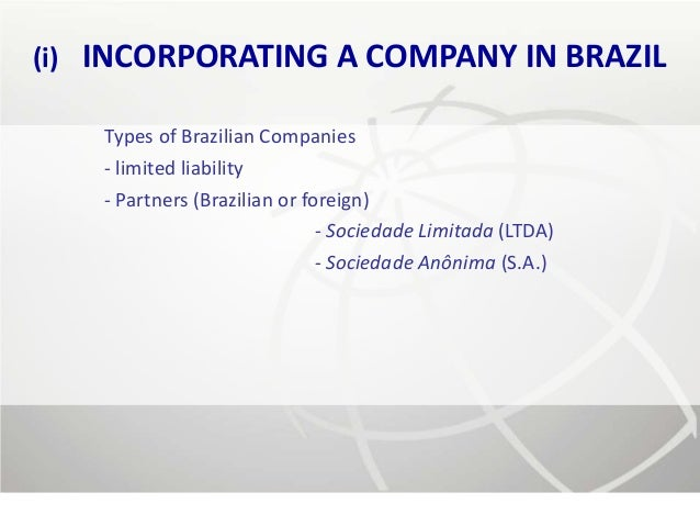 (i)   INCORPORATING A COMPANY IN BRAZIL       Types of Brazilian Companies       - limited liability       - Partners (Bra...