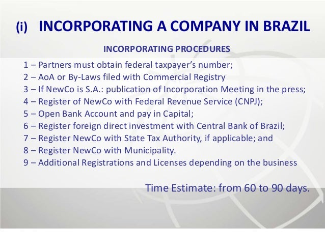 (i)   INCORPORATING A COMPANY IN BRAZIL                     INCORPORATING PROCEDURES 1 – Partners must obtain federal taxp...