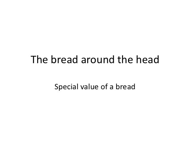 The bread around the head    Special value of a bread