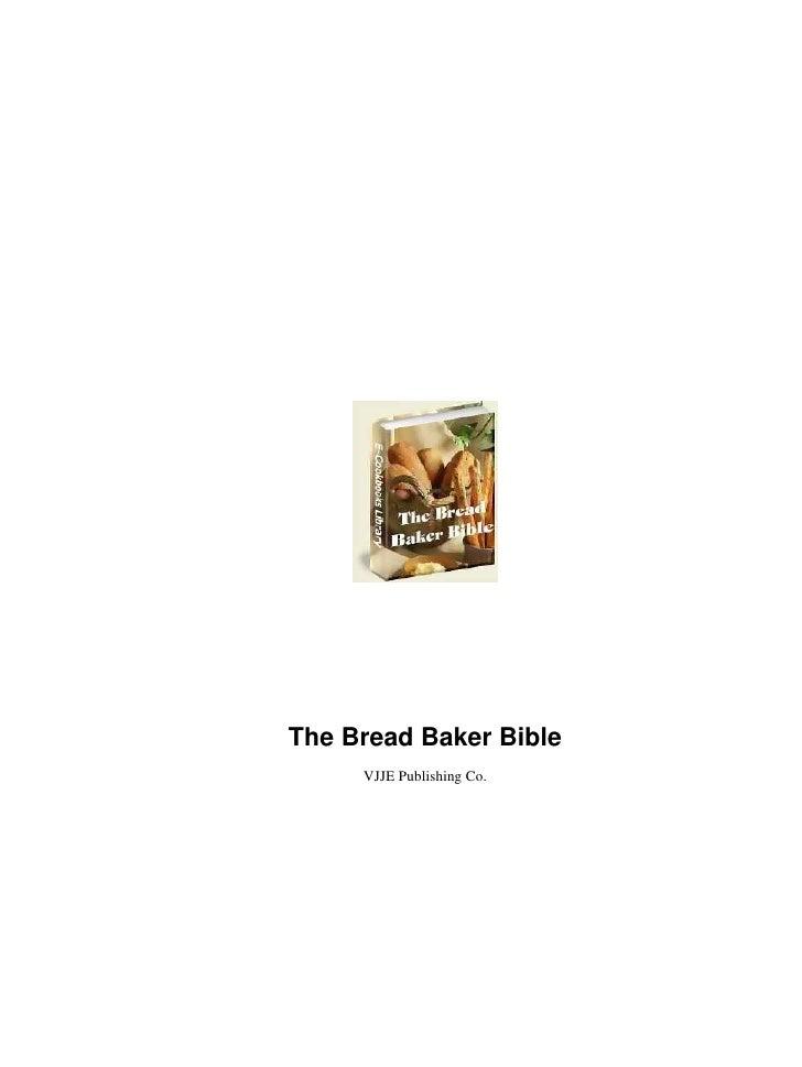 The Bread Baker Bible     VJJE Publishing Co.
