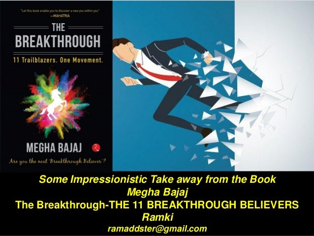 Some Impressionistic Take away from the Book Megha Bajaj The Breakthrough-THE 11 BREAKTHROUGH BELIEVERS Ramki ramaddster@g...