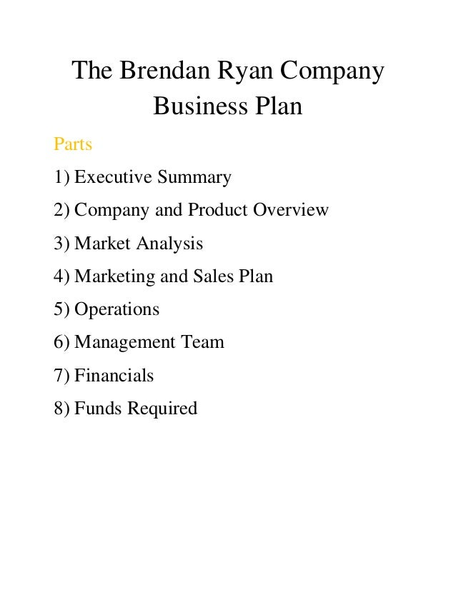 The Brendan Ryan Company Business Plan Parts 1) Executive Summary 2) Company and Product Overview 3) Market Analysis 4) Ma...