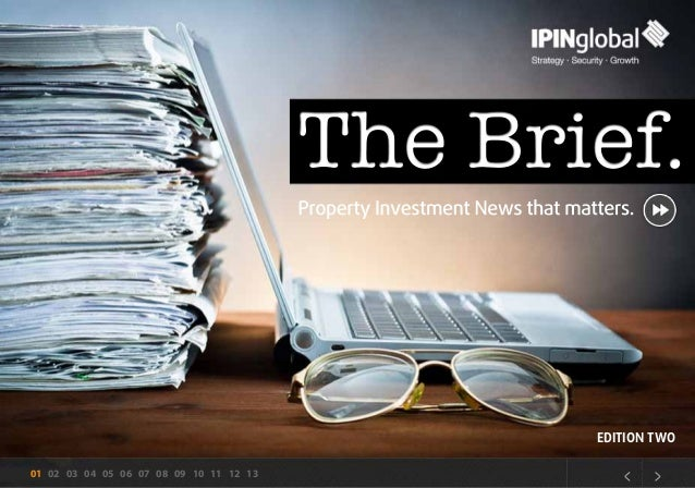The Brief. Property Investment News that matters. The Brief. 01 02 03 04 05 06 07 08 09 10 11 12 13 < > EDITION TWO